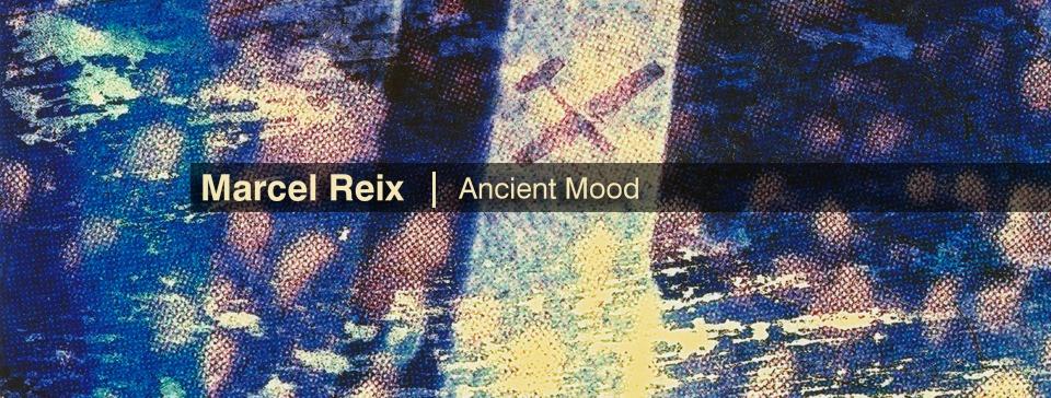 Marcel reix ANCIENT MOOD
