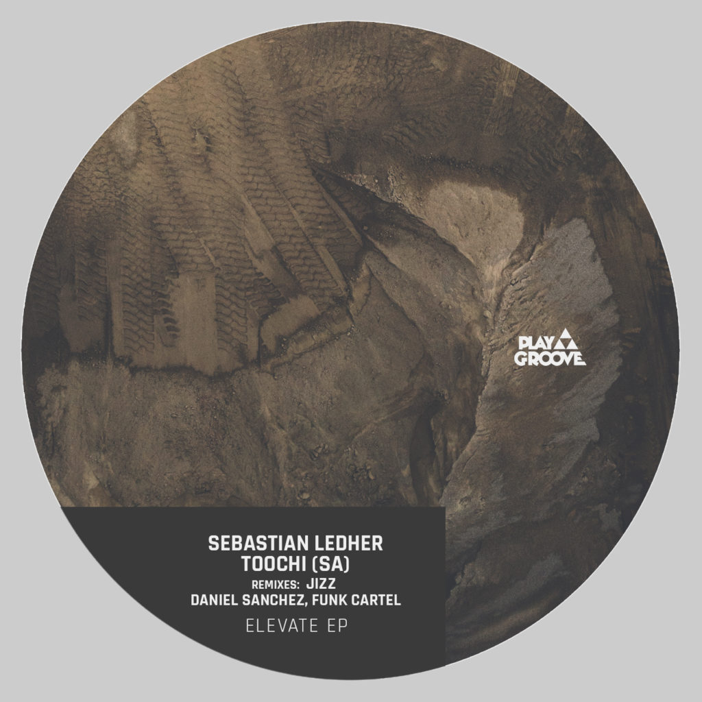 Sebastian Ledher, Toochi (SA) present the release ELEVATE EP, 06 incredibles cuts, incl. remixes from Jizz, Daniel Sanchez, Funk Cartel and naughty - Play Groove Recordings